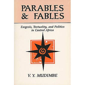Parables and Fables Exegesis Textuality and Politics in Central Africa by Mudimbe & V. y.