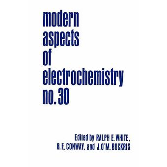 Modern Aspects of Electrochemistry 30 by Edited by Ralph E White & Edited by Brian E Conway & Edited by J O M Bockris