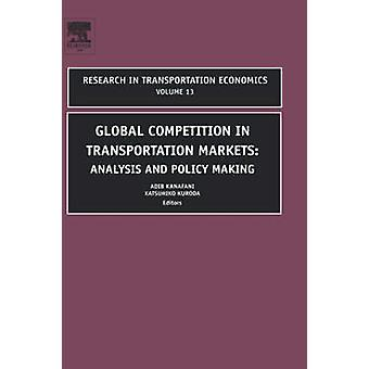 Global Competition Intransportation Markets Analysis and Policy Making by Kanafani & Adib