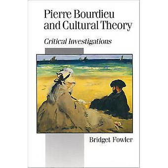 Pierre Bourdieu and Cultural Theory Critical Investigations by Fowler & Bridget