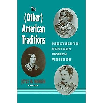 The Other American Traditions NineteenthCentury Women Writers by Warren & Joyce W.