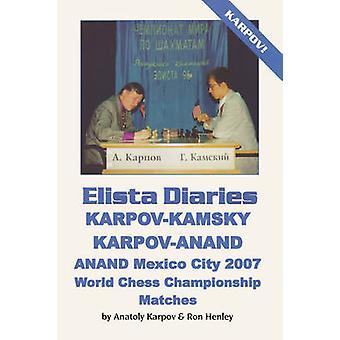 Elista Diaries KarpovKamsky KarpovAnand Anand Mexico City 2007 World Chess Championship Matches by Karpov & Anatoly