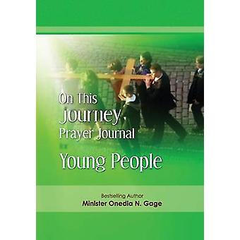 On This Journey Prayer Journal for Young People by Gage & Onedia N