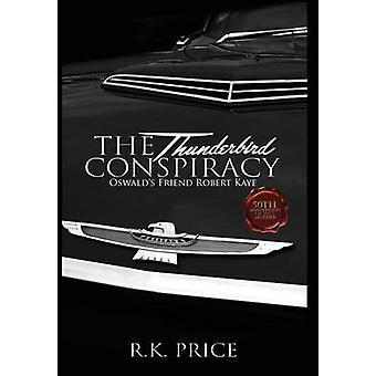 The Thunderbird Conspiracy Oswalds Friend Robert Kaye by Price & R. K.