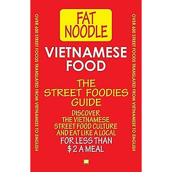 Vietnamese Food. The Street Foodies Guide. Over 600 Street Foods Translated Into English. Eat Like A Local For Less Than 2 A Meal. by Blanshard & Bruce