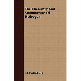 The Chemistry And Manufacture Of Hydrogen by Teed & P. Litherland