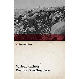 Poems of the Great War  Published on Behalf of the Prince of Waless National Relief Fund WWI Centenary Series by Various