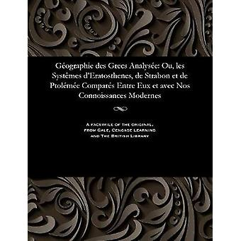 Gographie des Grecs Analyse Ou les Systmes dEratosthenes de Strabon et de Ptolme Compars Entre Eux et avec Nos Connoissances Modernes by Gossellin & M.