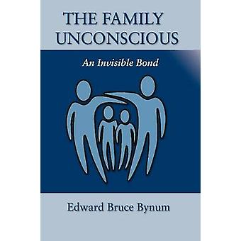 The Family Unconscious An Invisible Bond by Bynum & Edward Bruce