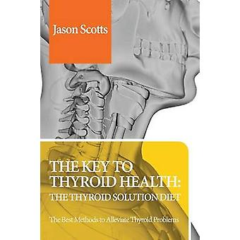 Thyroid Diet Thyroid Solution Diet  Natural Treatment Book for Thyroid Problems  Hypothyroidism Revealed by Scotts & Jason