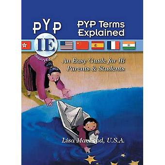 PYP Terms Explained An Easy Guide for IB Parents  Students by MacLeod & U.S.A. Lisa