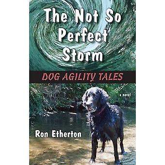 The Not So Perfect Storm Dog Agility Tales by Etherton & Ron