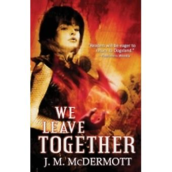 We Leave Together by McDermott & J. M.