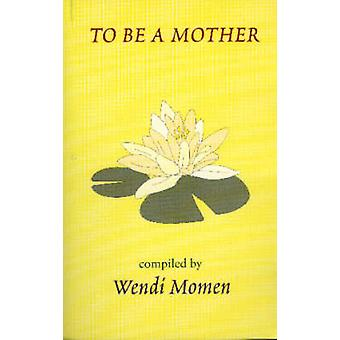 To Be a Mother by Momen & Wendi