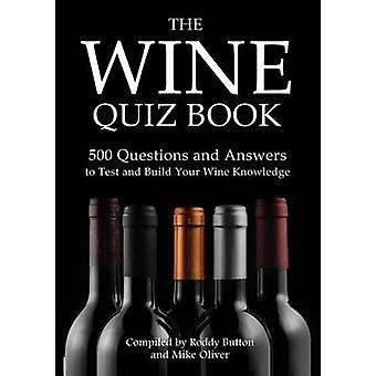 The Wine Quiz Book 500 Questions and Answers to Test and Build Your Wine Knowledge by Button & Roddy