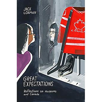 Great Expectations - Reflections on Museums and Canada by Professor Ja