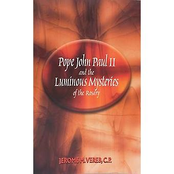 Pope John Paul II and the Luminous Mysteries of the Rosary by Jerome
