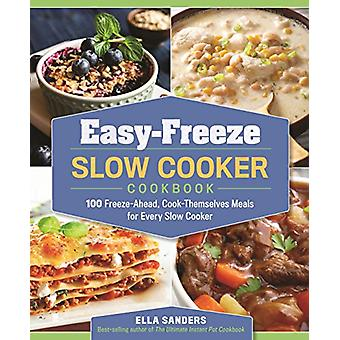 Easy-Freeze Slow Cooker Cookbook - 100 Freeze-Ahead - Cook-Themselves