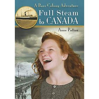 Full Steam to Canada - A Barr Colony Adventure by Anne Patton - 978155