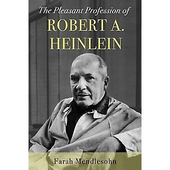 Pleasant Profession of Robert A. Heinlein by Farah Mendlesohn - 97817