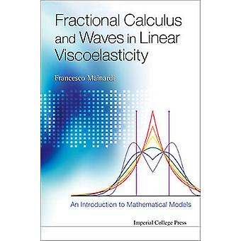Fractional Calculus and Waves in Linear Viscoelasticity - An Introduct