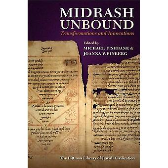 Midrash Unbound - Transformations and Innovations by Michael A. Fishba