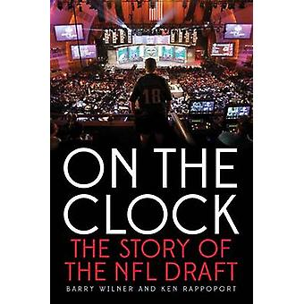 On the Clock - The Story of the NFL Draft by Barry Wilner - Ken Rappop