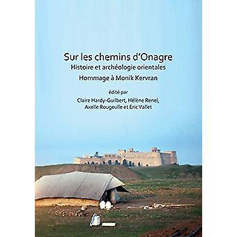 Sur les chemins d'Onagre - Histoire et archeologie orientales - Hommage