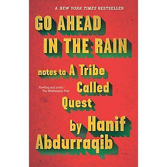 Go Ahead In The Rain - Notes to a Tribe Called Quest by Hanif Abdurraq
