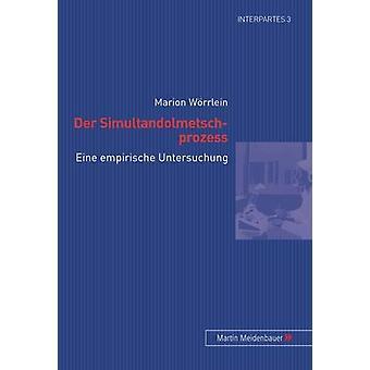 Der Simultandolmetschprozess - Eine Empirische Untersuchung by Marion