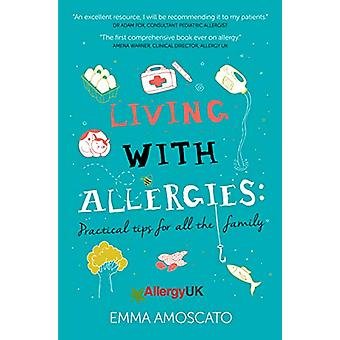 Living with Allergies - Practical Advice for All the Family by Emma Am