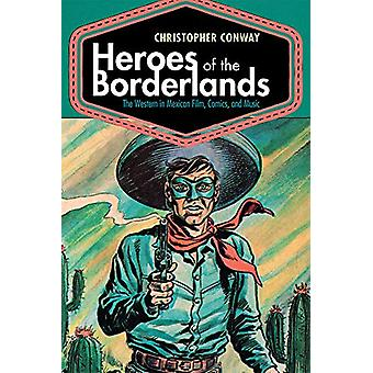 Heroes of the Borderlands - The Western in Mexican Film - Comics - and