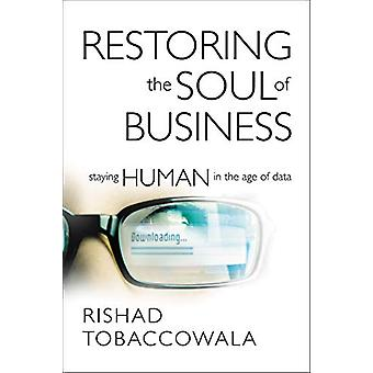 Restoring the Soul of Business - Staying Human in the Age of Data by R