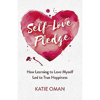 Self-Love Pledge - How Learning to Love Myself Led to True Happiness b