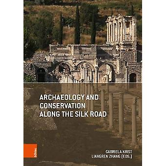 Archaeology and Conservation Along the Silk Road by Liangren Zhang -