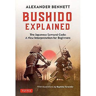 Bushido uitgelegd: De Japanse Samurai Code: Een nieuwe interpretatie voor beginners