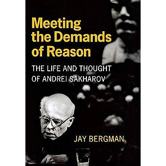 Meeting the Demands of Reason - The Life and Thought of Andrei Sakharo