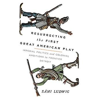 Resurrecting the First Great American Play - Imperial Politics and Col