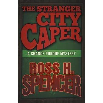 The Stranger City Caper - The Chance Purdue Series - Book Three by Ros