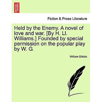 Held by the Enemy. a Novel of Love and War. [By H. LL. Williams.] Fou