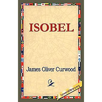 Isobel by James Oliver Curwood - 9781421821443 Book