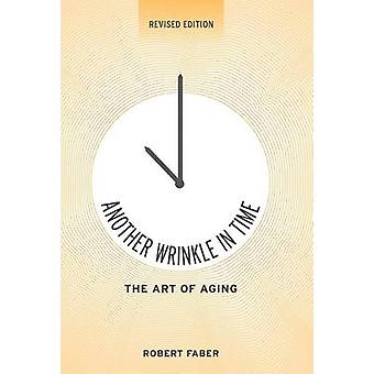 Another Wrinkle in Time - The Art of Aging by Robert Faber - 978147592
