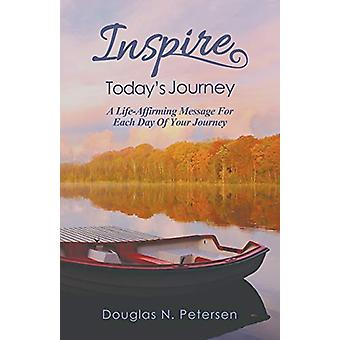 Inspire Today's Journey - A Life Affirming Message for Each Day of You