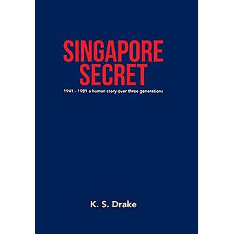 Singapore Secret - 1941 - 1981 a Human Story over Three Generations by
