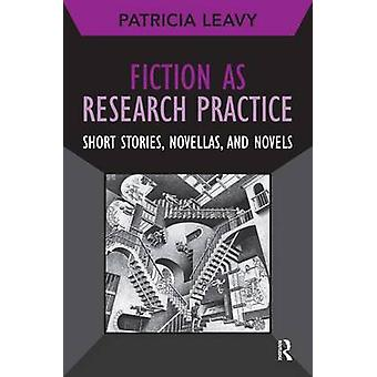 Fiction as Research Practice by Patricia Leavy