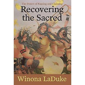 Recovering the Sacred The Power of Naming and Claiming