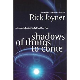 Shadows of Things to Come by Rick Joyner - 9780785267843 Kirja