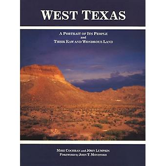 West Texas  A Portrait of Its People and Their Raw and Wondrous Land by Mike Cochran & John Lumpkin & Foreword by John T Montford