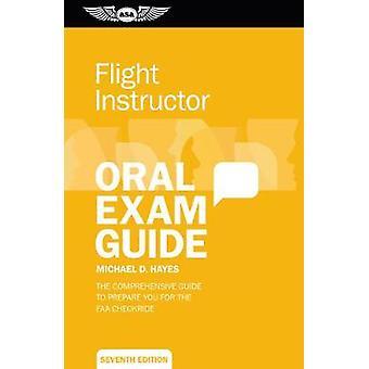 Instructor de zbor Oral Exam Ghid de ghid cuprinzător pentru a vă pregăti pentru Checkride Faa de Michael D Hayes