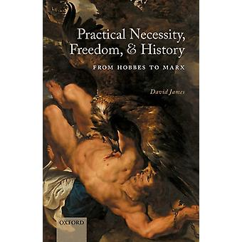 Practical Necessity Freedom and History by James & David Associate Professor of Philosophy & University of Warwick